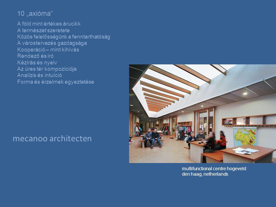 """mecanoo architecten 10 """"axióma A föld mint értékes árucikk A természet szeretete Közös felelősségünk a fenntarthatóság A várostervezés gazdagsága Kooperáció – mint kihívás Rendező és író Kézírás és nyelv Az üres tér kompozíciója Analízis és intuíció Forma és érzelmek egyeztetése multifunctional centre hogeveld den haag, netherlands"""