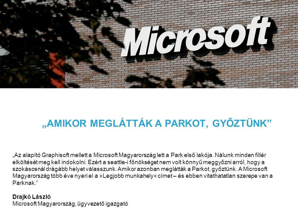 """""""AMIKOR MEGLÁTTÁK A PARKOT, GYŐZTÜNK"""" """"Az alapító Graphisoft mellett a Microsoft Magyarország lett a Park első lakója. Nálunk minden fillér elköltését"""