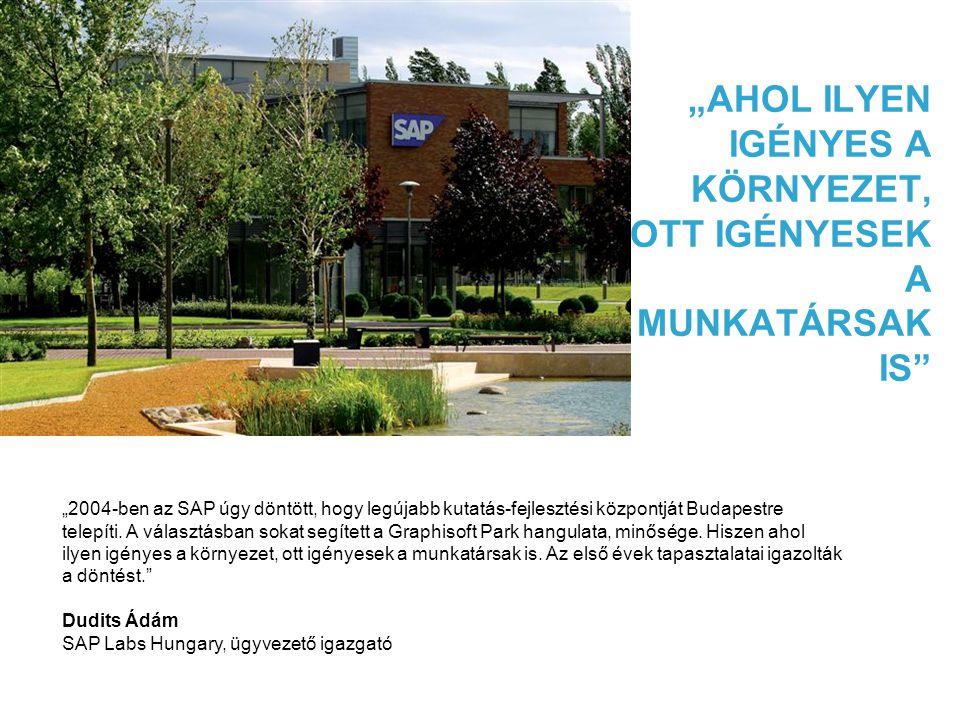 """""""AHOL ILYEN IGÉNYES A KÖRNYEZET, OTT IGÉNYESEK A MUNKATÁRSAK IS"""" """"2004-ben az SAP úgy döntött, hogy legújabb kutatás-fejlesztési központját Budapestre"""