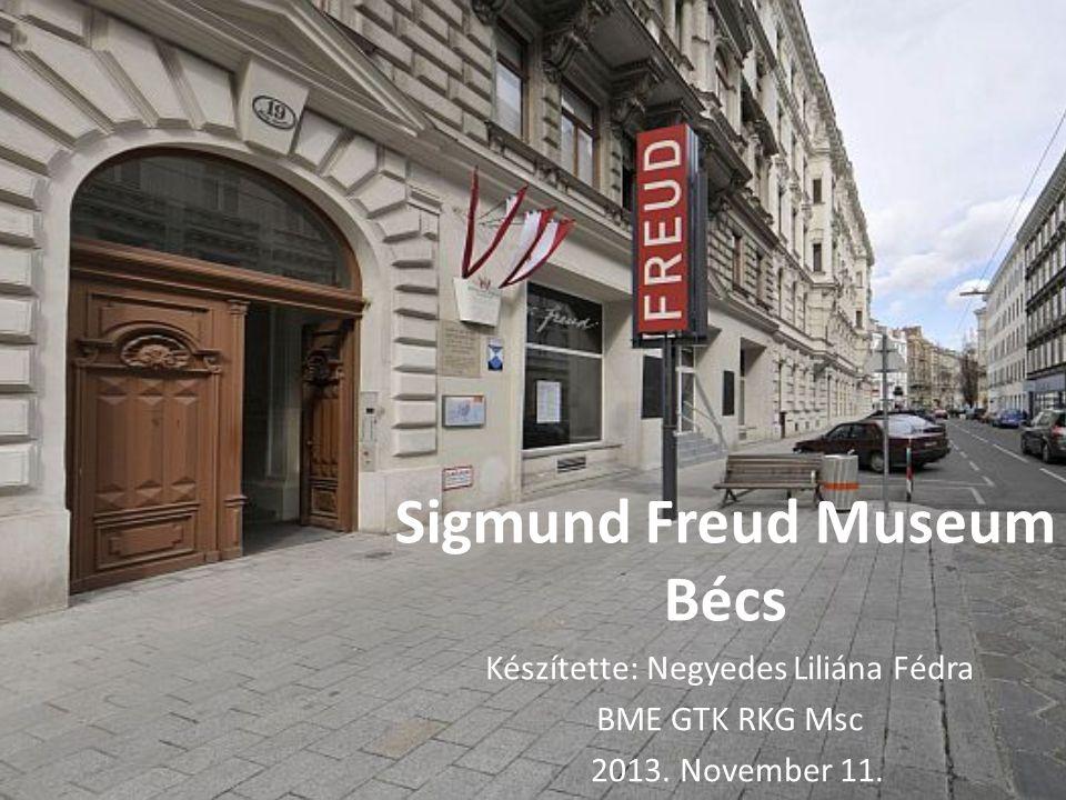 Sigmund Freud Museum Bécs Készítette: Negyedes Liliána Fédra BME GTK RKG Msc 2013. November 11.