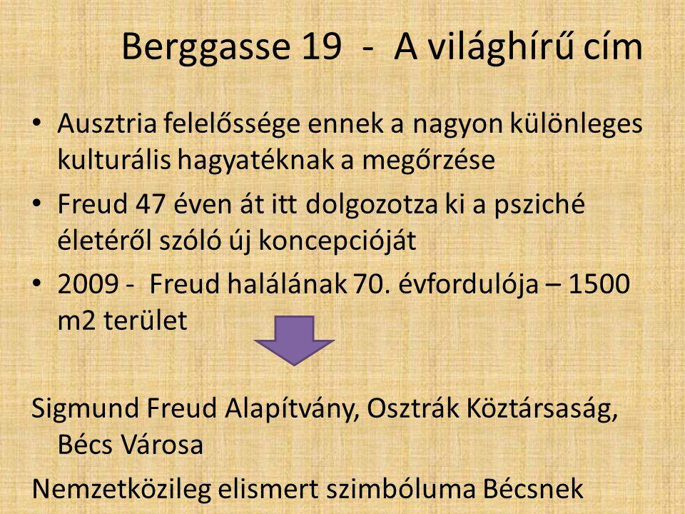 Berggasse 19 - A világhírű cím Ausztria felelőssége ennek a nagyon különleges kulturális hagyatéknak a megőrzése Freud 47 éven át itt dolgozotza ki a