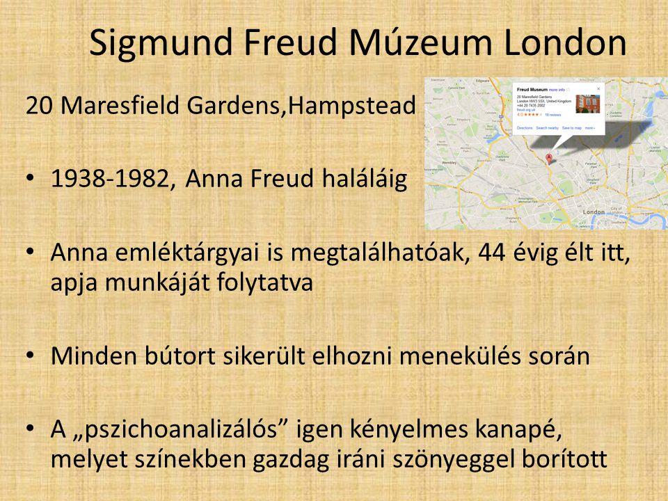 Sigmund Freud Múzeum London 20 Maresfield Gardens,Hampstead 1938-1982, Anna Freud haláláig Anna emléktárgyai is megtalálhatóak, 44 évig élt itt, apja