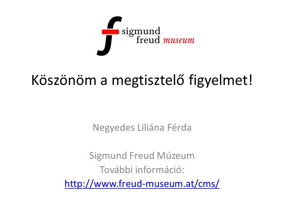 Köszönöm a megtisztelő figyelmet! Negyedes Liliána Férda Sigmund Freud Múzeum További információ: http://www.freud-museum.at/cms/