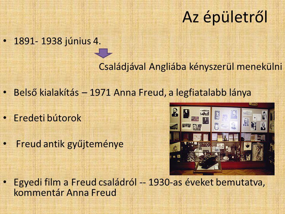 Az épületről 1891- 1938 június 4. Családjával Angliába kényszerül menekülni Belső kialakítás – 1971 Anna Freud, a legfiatalabb lánya Eredeti bútorok F