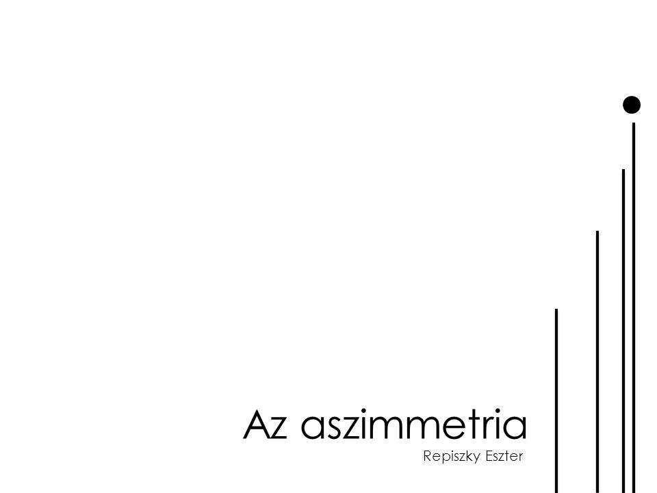 Az aszimmetria Repiszky Eszter