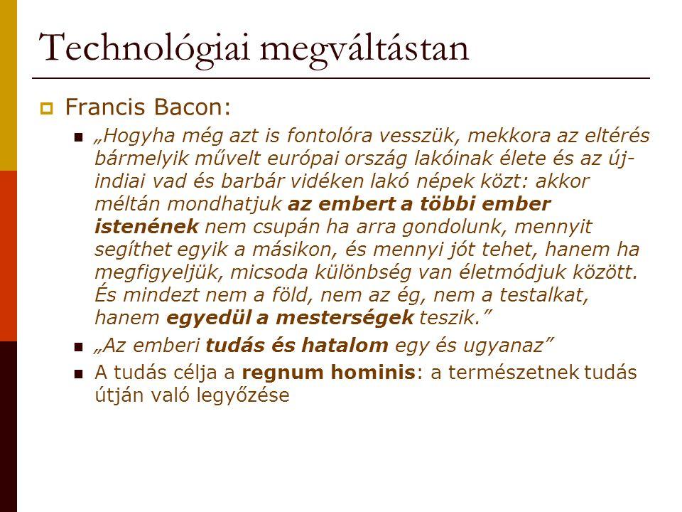 """Technológiai megváltástan  Francis Bacon: """"Hogyha még azt is fontolóra vesszük, mekkora az eltérés bármelyik művelt európai ország lakóinak élete és"""