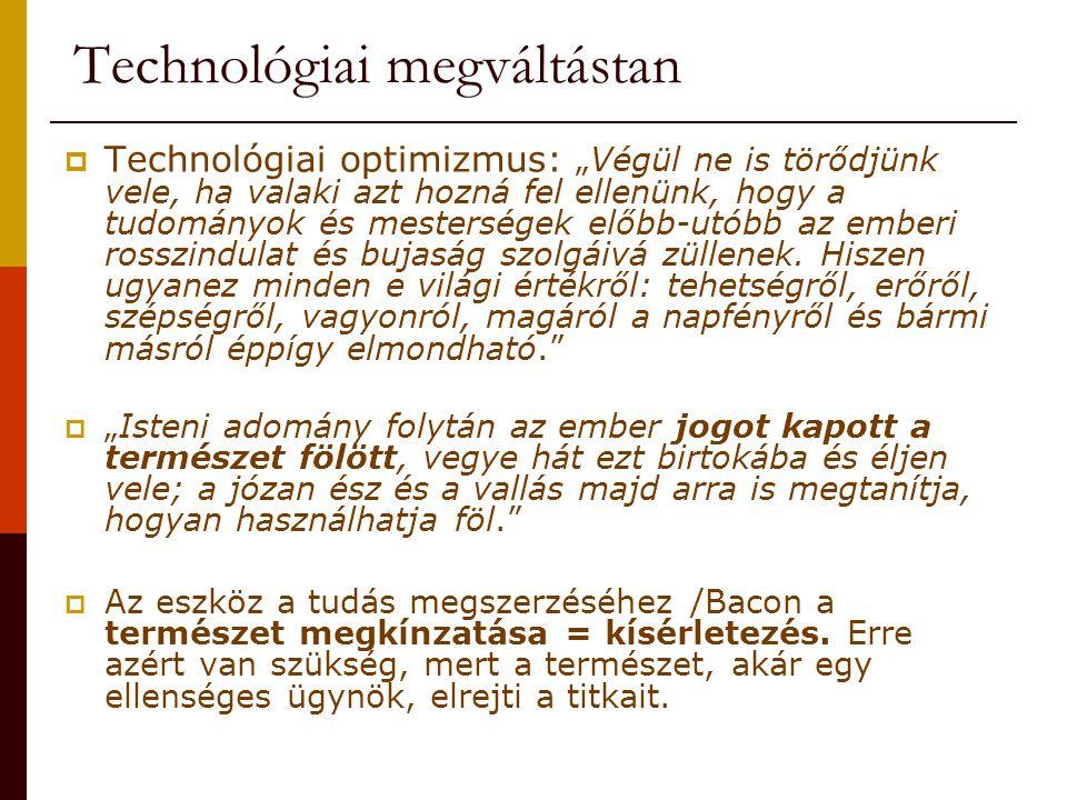 """Technológiai megváltástan  """"A mi módszerünk a tudományok kidolgozásában nem nagyon hagyatkozik a szellem erejére és élességére, hanem szinte kiegyenlíti a tehetségek és az értelem különbségeit."""
