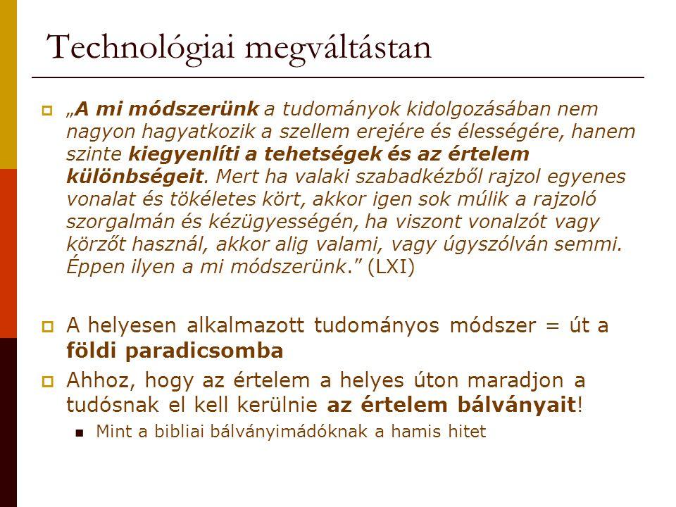 """Technológiai megváltástan  """"A mi módszerünk a tudományok kidolgozásában nem nagyon hagyatkozik a szellem erejére és élességére, hanem szinte kiegyenl"""