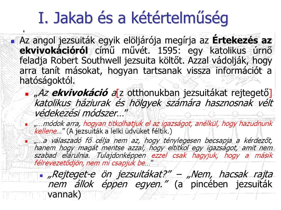 I. Jakab és a kétértelműség Az angol jezsuiták egyik elöljárója megírja az Értekezés az ekvivokációról című művét. 1595: egy katolikus úrnő feladja Ro