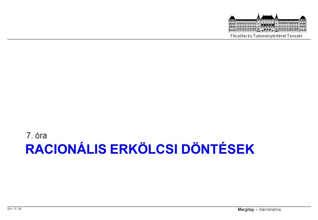 2014. 07. 29. Margitay – Mérnöketika RACIONÁLIS ERKÖLCSI DÖNTÉSEK 7. óra