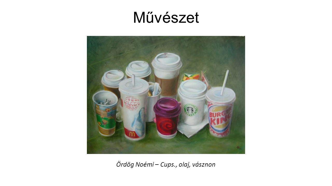 Művészet Ördög Noémi – Cups., olaj, vásznon