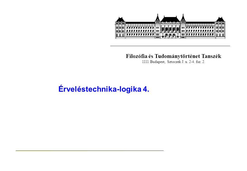 Filozófia és Tudománytörténet Tanszék 1111 Budapest, Sztoczek J. u. 2-4. fsz. 2. Érveléstechnika-logika 4.