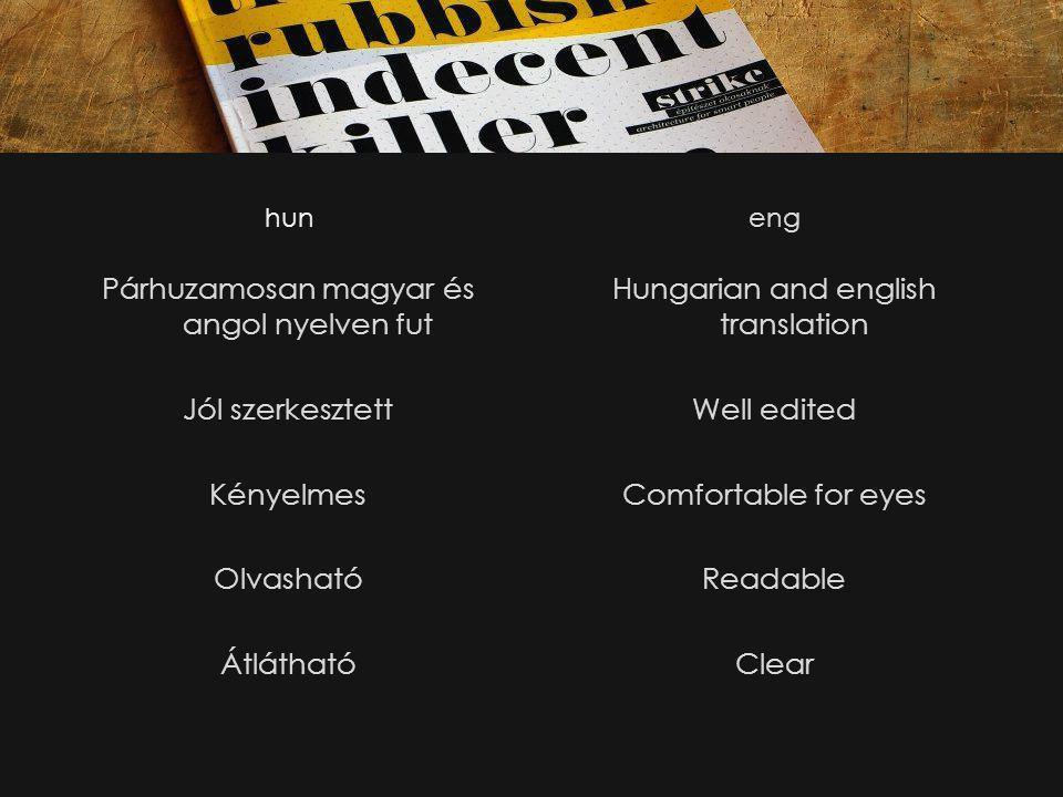 hun Párhuzamosan magyar és angol nyelven fut Jól szerkesztett Kényelmes Olvasható Átlátható eng Hungarian and english translation Well edited Comfortable for eyes Readable Clear