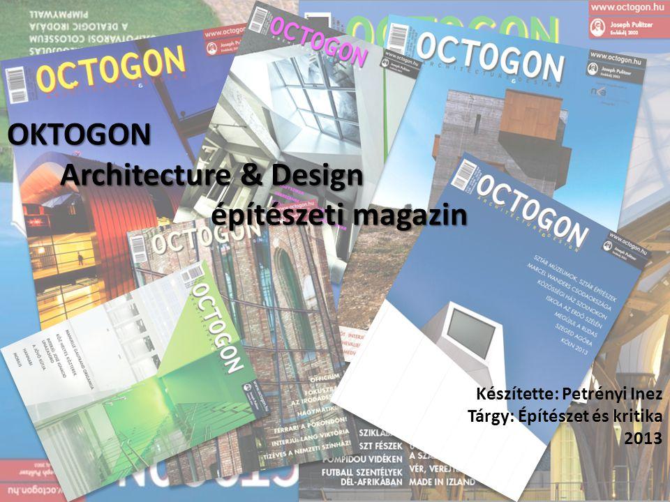 OKTOGON Architecture & Design építészeti magazin Készítette: Petrényi Inez Tárgy: Építészet és kritika 2013