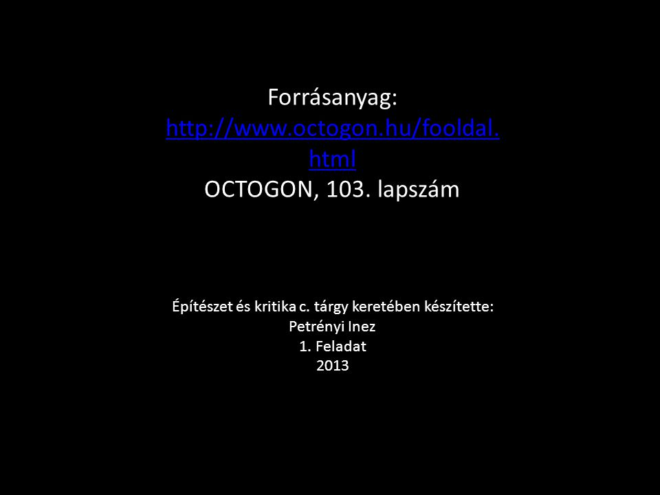 Forrásanyag: http://www.octogon.hu/fooldal.html http://www.octogon.hu/fooldal.