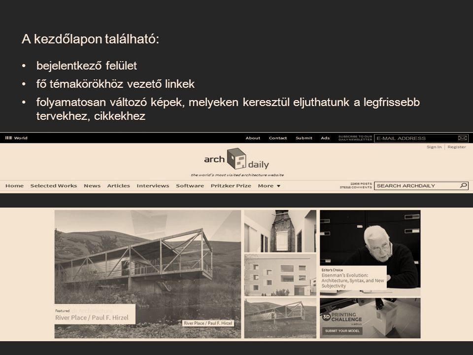 A kezdőlapon található: bejelentkező felület fő témakörökhöz vezető linkek folyamatosan változó képek, melyeken keresztül eljuthatunk a legfrissebb tervekhez, cikkekhez