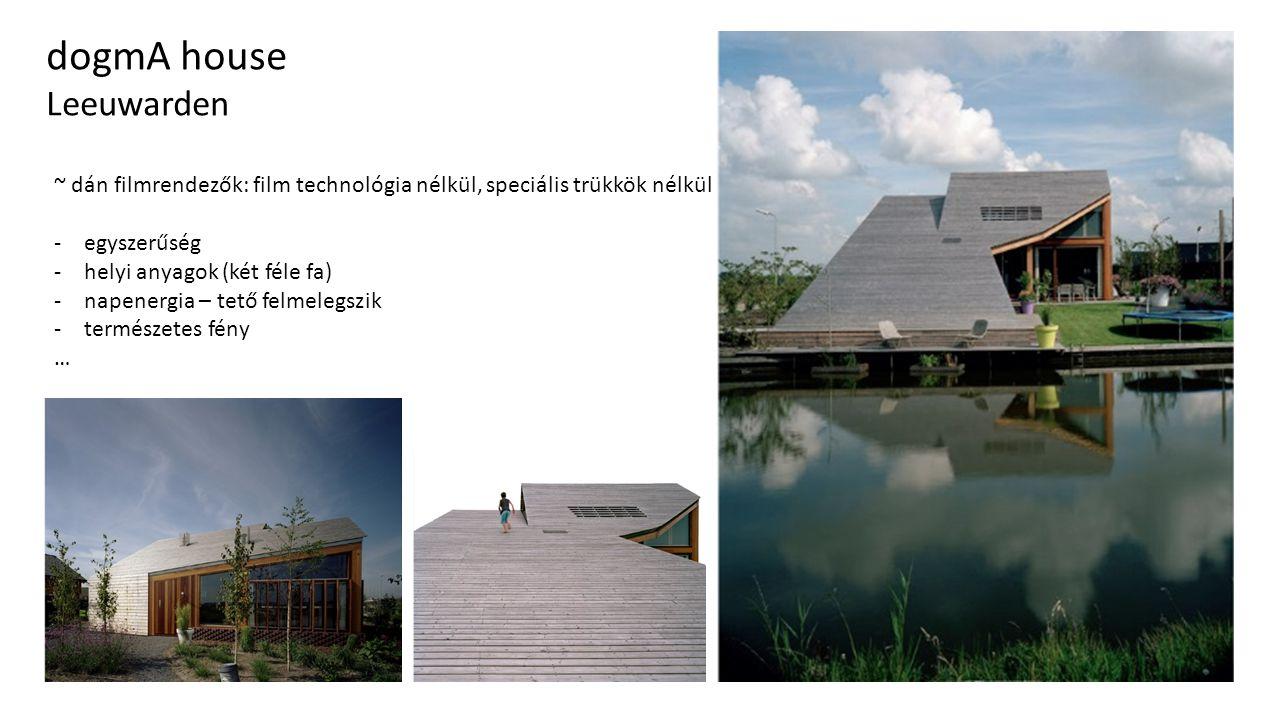 dogmA house Leeuwarden ~ dán filmrendezők: film technológia nélkül, speciális trükkök nélkül -egyszerűség -helyi anyagok (két féle fa) -napenergia – tető felmelegszik -természetes fény …