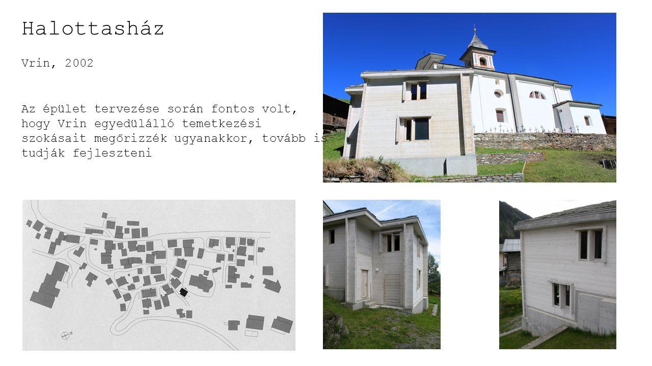 Halottasház Vrin, 2002 Az épület tervezése során fontos volt, hogy Vrin egyedülálló temetkezési szokásait megőrizzék ugyanakkor, tovább is tudják fejleszteni