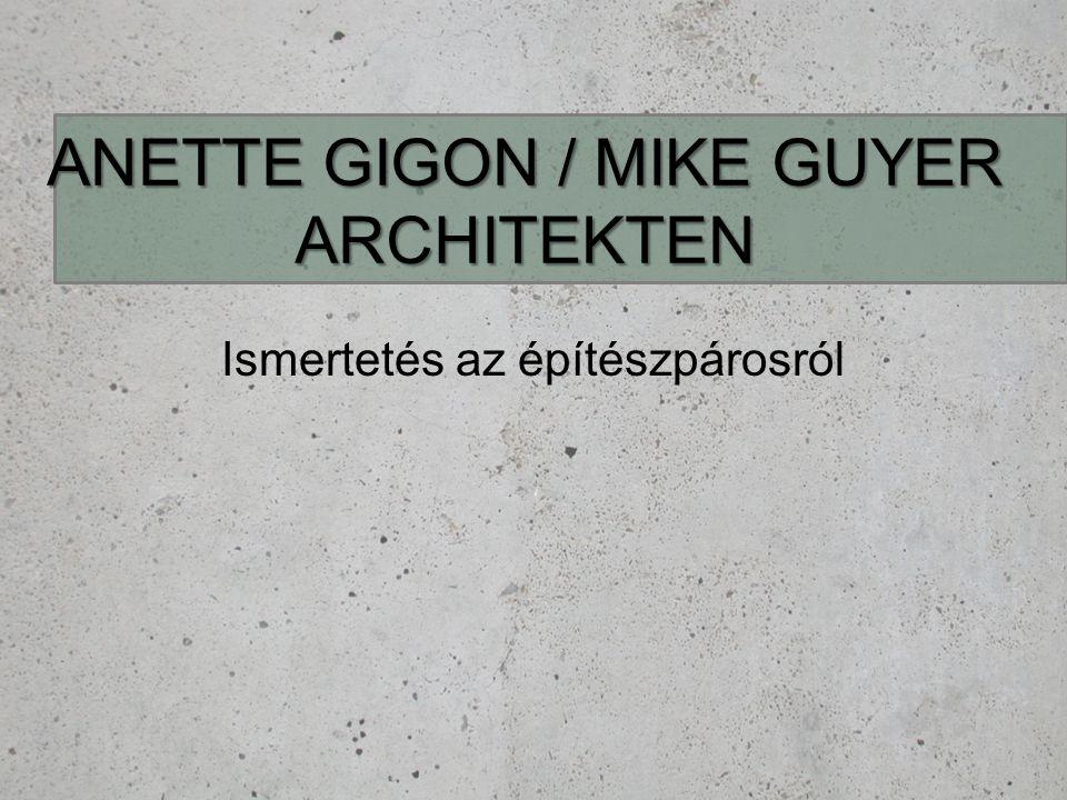 ANETTE GIGON / MIKE GUYER ARCHITEKTEN Ismertetés az építészpárosról