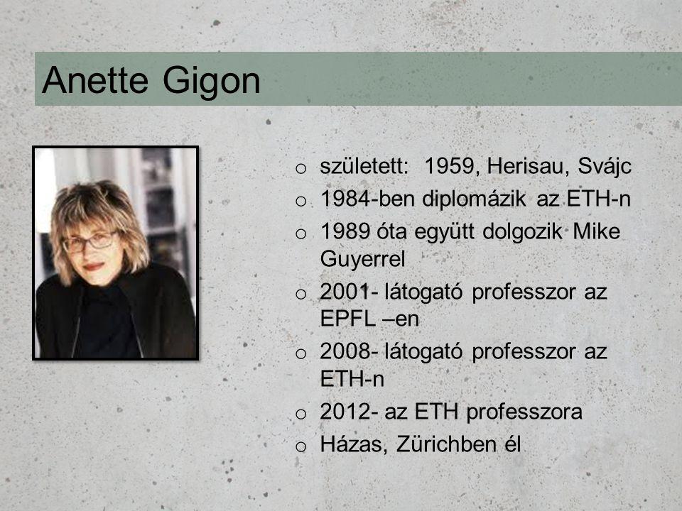 o született: 1959, Herisau, Svájc o 1984-ben diplomázik az ETH-n o 1989 óta együtt dolgozik Mike Guyerrel o 2001- látogató professzor az EPFL –en o 2008- látogató professzor az ETH-n o 2012- az ETH professzora o Házas, Zürichben él Anette Gigon