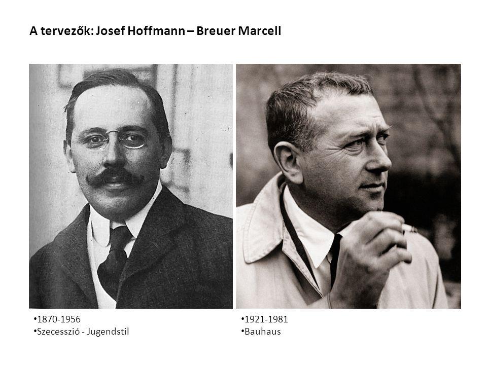 A tervezők: Josef Hoffmann – Breuer Marcell 1921-1981 Bauhaus 1870-1956 Szecesszió - Jugendstil
