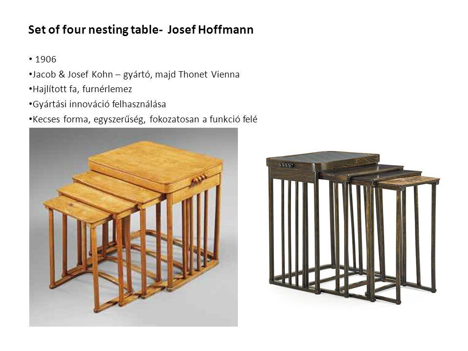 Set of four nesting table- Josef Hoffmann 1906 Jacob & Josef Kohn – gyártó, majd Thonet Vienna Hajlított fa, furnérlemez Gyártási innováció felhasználása Kecses forma, egyszerűség, fokozatosan a funkció felé