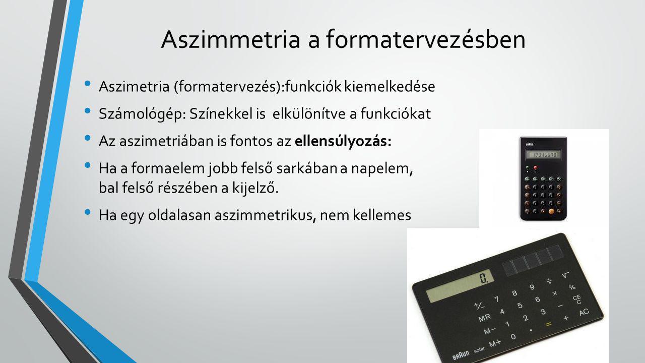 Aszimmetria a formatervezésben Aszimetria (formatervezés):funkciók kiemelkedése Számológép: Színekkel is elkülönítve a funkciókat Az aszimetriában is fontos az ellensúlyozás: Ha a formaelem jobb felső sarkában a napelem, bal felső részében a kijelző.