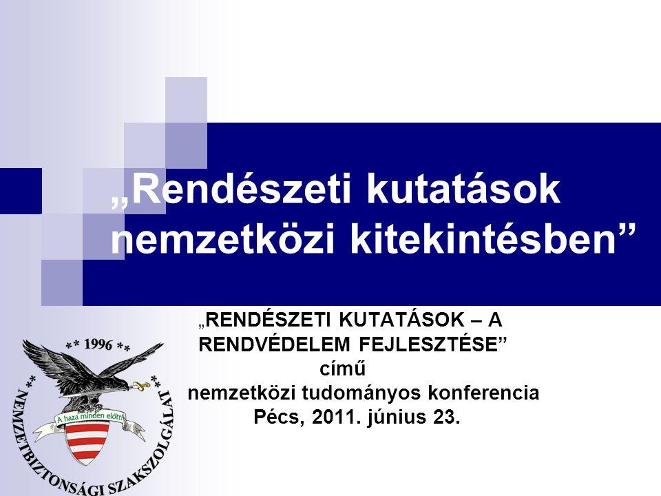"""""""Rendészeti kutatások nemzetközi kitekintésben """"RENDÉSZETI KUTATÁSOK – A RENDVÉDELEM FEJLESZTÉSE című nemzetközi tudományos konferencia Pécs, 2011."""