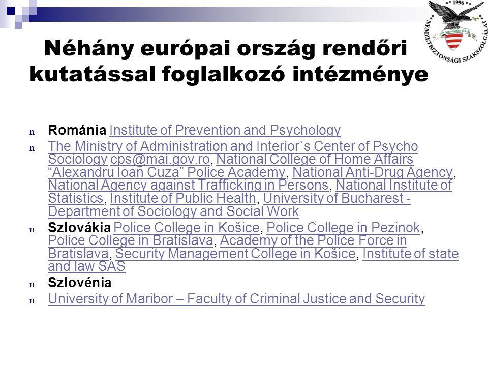Néhány európai ország rendőri kutatással foglalkozó intézménye n Írország Garda Research UnitGarda Research Unit n Németország Faculty for Police Scie