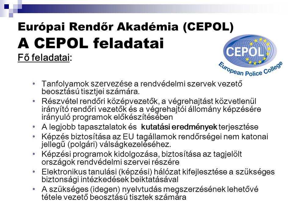 Európai Rendőr Akadémia (CEPOL) A CEPOL feladatai Fő feladatai: Tanfolyamok szervezése a rendvédelmi szervek vezető beosztású tisztjei számára.