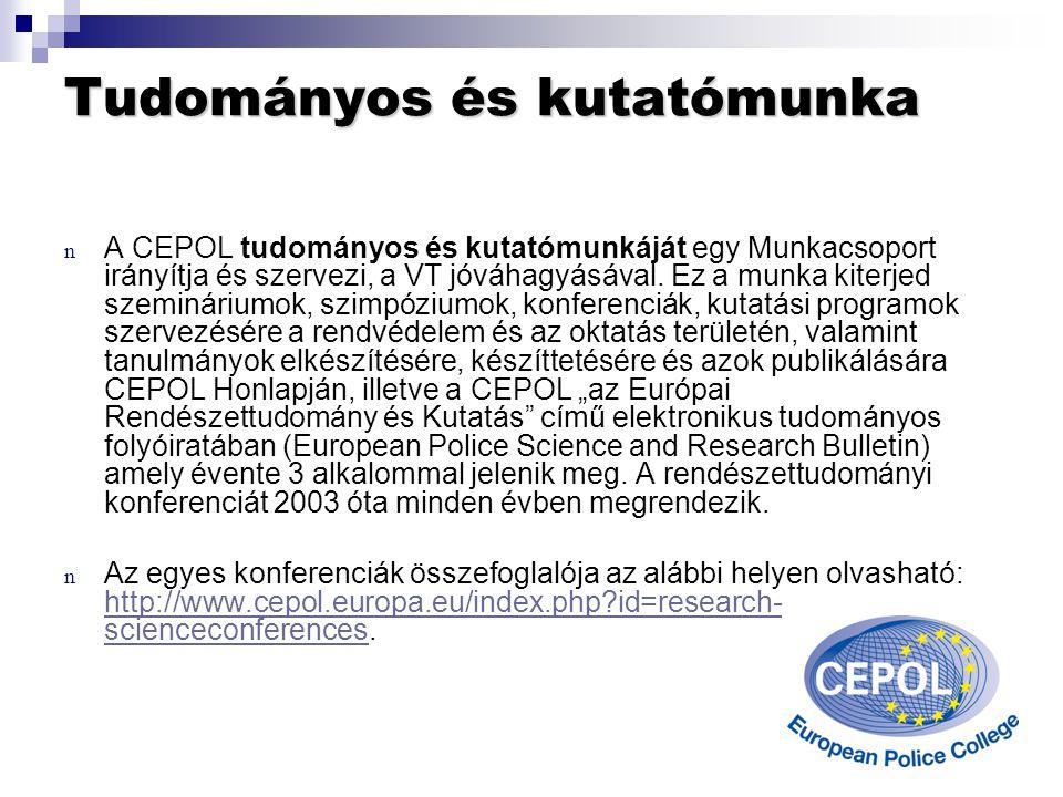 Tudományos és kutatómunka n A CEPOL tudományos és kutatómunkáját egy Munkacsoport irányítja és szervezi, a VT jóváhagyásával.