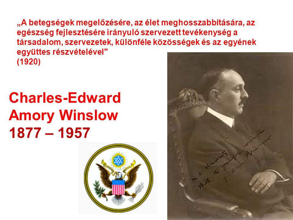 """""""A betegségek megelőzésére, az élet meghosszabbítására, az egészség fejlesztésére irányuló szervezett tevékenység a társadalom, szervezetek, különféle közösségek és az egyének együttes részvételével (1920) Charles-Edward Amory Winslow 1877 – 1957"""