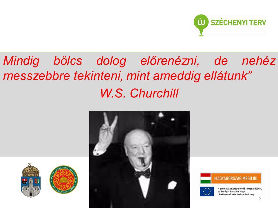 """Mindig bölcs dolog előrenézni, de nehéz messzebbre tekinteni, mint ameddig ellátunk"""" W.S. Churchill TÁMOP-4.2.1.B-11/2/KMR-2011-0001 Kritikus infrastr"""