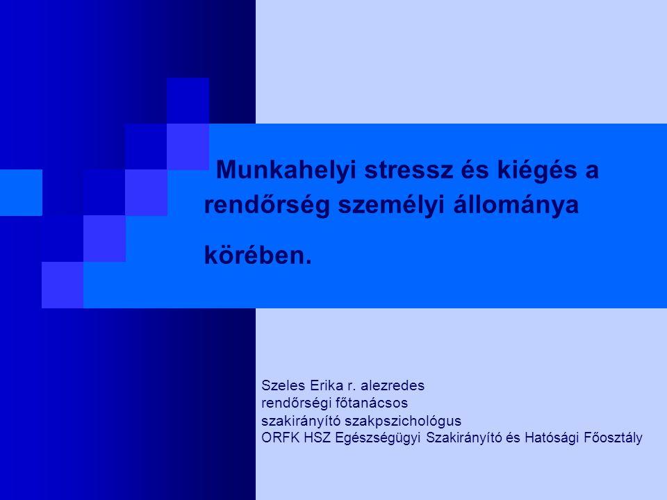 Munkahelyi stressz és kiégés a rendőrség személyi állománya körében. Szeles Erika r. alezredes rendőrségi főtanácsos szakirányító szakpszichológus ORF