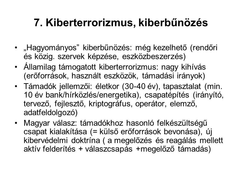 """7. Kiberterrorizmus, kiberbűnözés """"Hagyományos"""" kiberbűnözés: még kezelhető (rendőri és közig. szervek képzése, eszközbeszerzés) Államilag támogatott"""