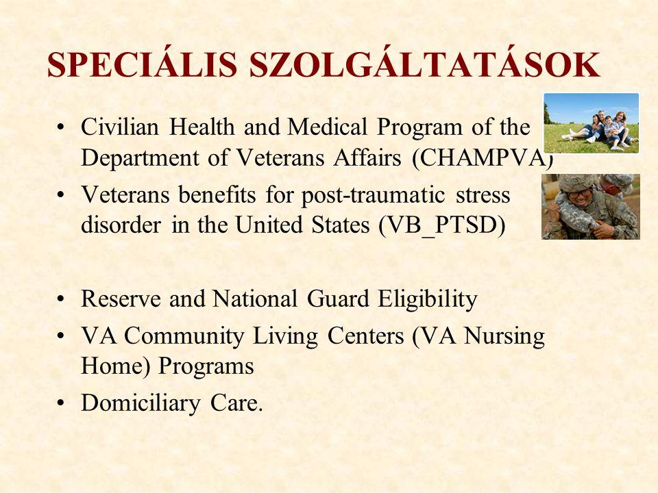 SPECIÁLIS SZOLGÁLTATÁSOK Civilian Health and Medical Program of the Department of Veterans Affairs (CHAMPVA) Veterans benefits for post-traumatic stre