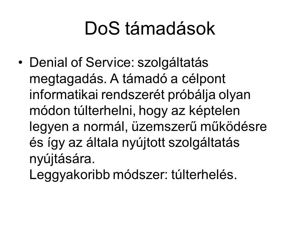 DoS támadások Denial of Service: szolgáltatás megtagadás.