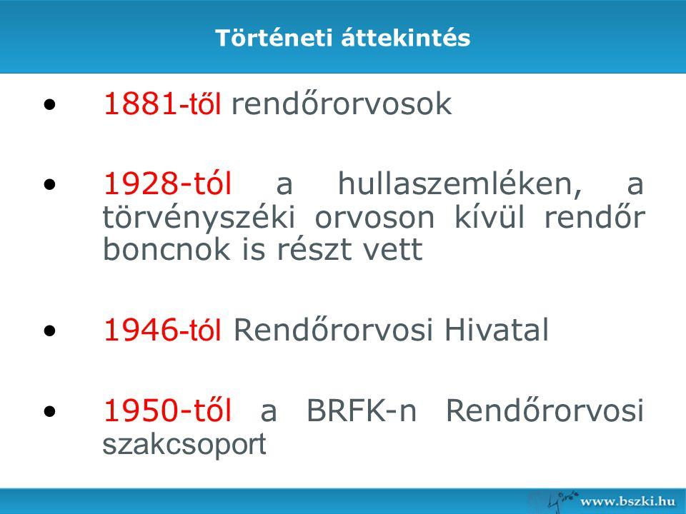 Történeti áttekintés 1881 -től rendőrorvosok 1928-tól a hullaszemléken, a törvényszéki orvoson kívül rendőr boncnok is részt vett 1946 -tól Rendőrorvo