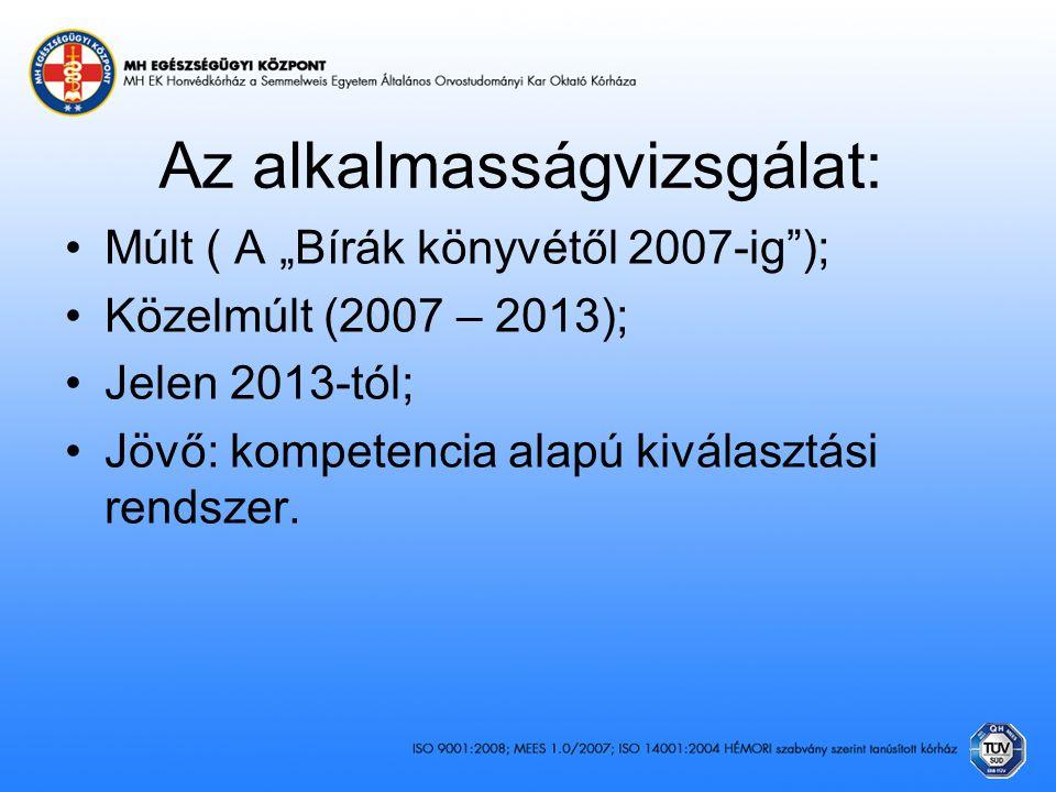 """Az alkalmasságvizsgálat: Múlt ( A """"Bírák könyvétől 2007-ig""""); Közelmúlt (2007 – 2013); Jelen 2013-tól; Jövő: kompetencia alapú kiválasztási rendszer."""
