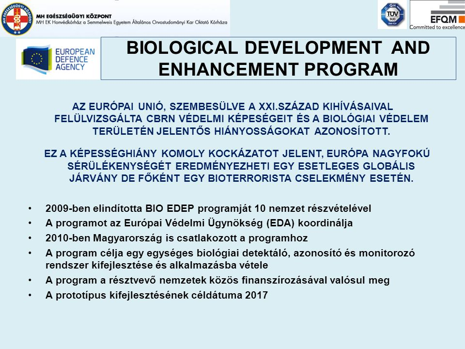 BIOLOGICAL DEVELOPMENT AND ENHANCEMENT PROGRAM AZ EURÓPAI UNIÓ, SZEMBESÜLVE A XXI.SZÁZAD KIHÍVÁSAIVAL FELÜLVIZSGÁLTA CBRN VÉDELMI KÉPESÉGEIT ÉS A BIOL