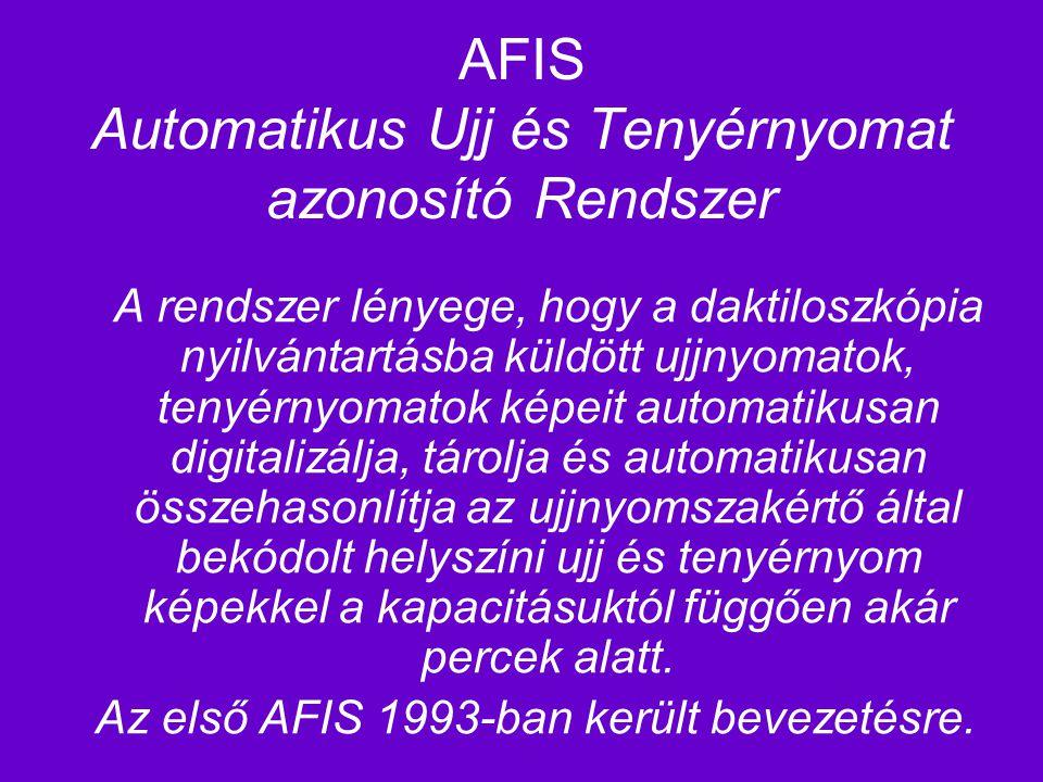 AFIS Automatikus Ujj és Tenyérnyomat azonosító Rendszer A rendszer lényege, hogy a daktiloszkópia nyilvántartásba küldött ujjnyomatok, tenyérnyomatok