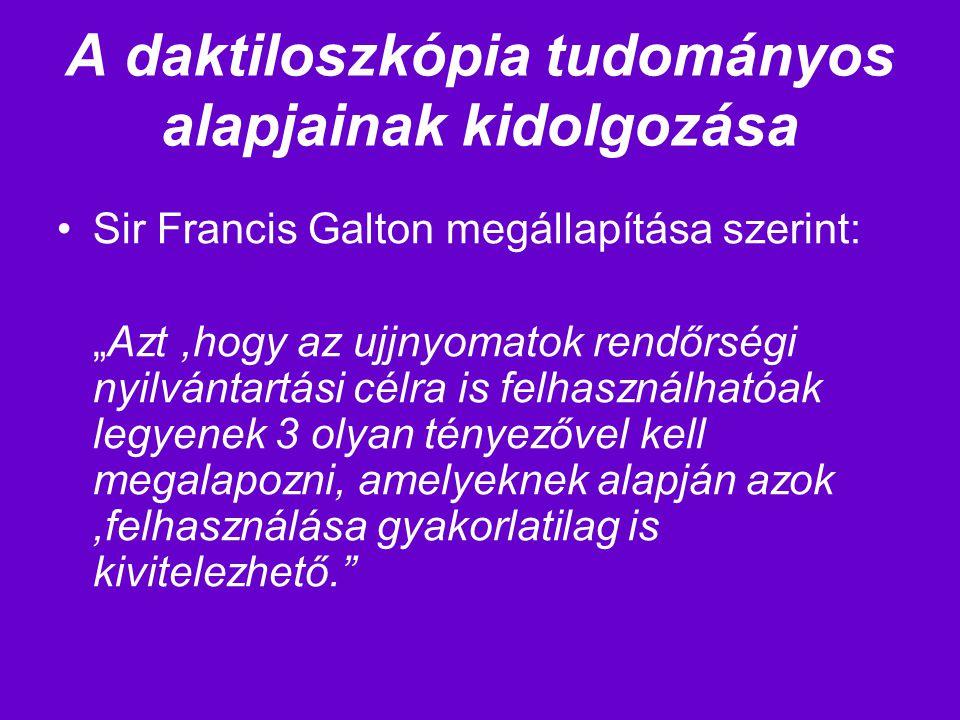 """Sir Francis Galton megállapítása szerint: """"Azt,hogy az ujjnyomatok rendőrségi nyilvántartási célra is felhasználhatóak legyenek 3 olyan tényezővel kel"""