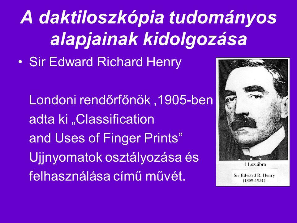 """Sir Edward Richard Henry Londoni rendőrfőnök,1905-ben adta ki """"Classification and Uses of Finger Prints"""" Ujjnyomatok osztályozása és felhasználása cím"""