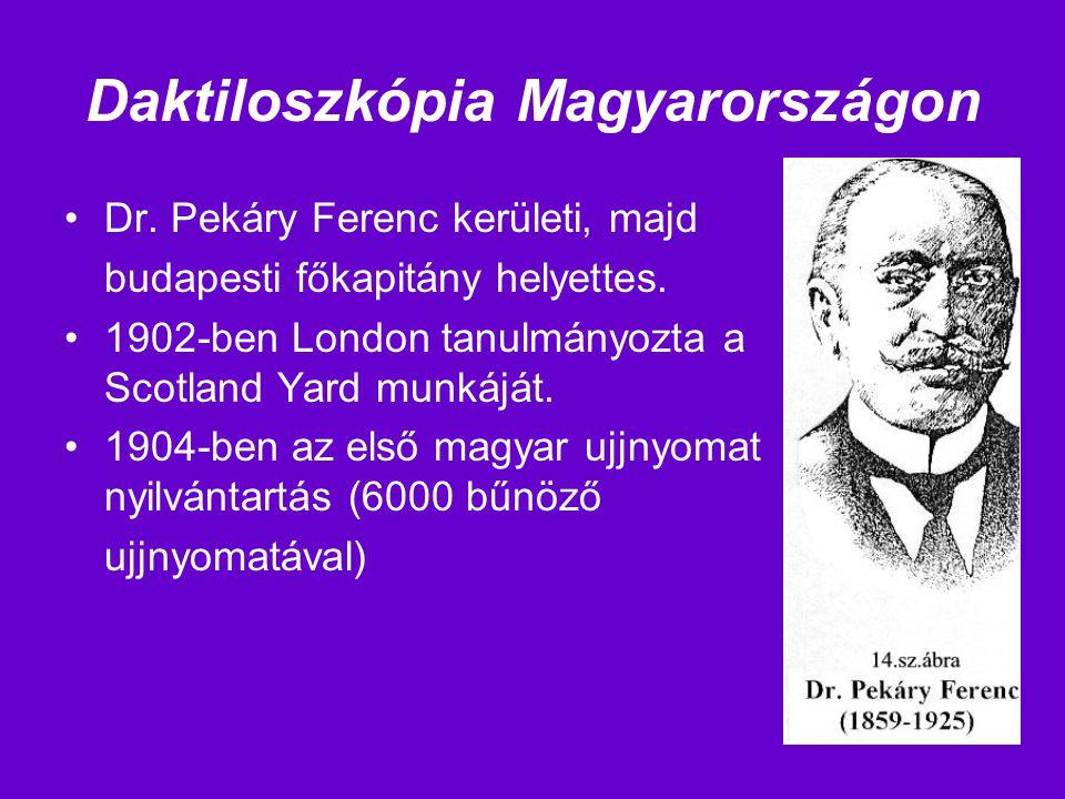 Daktiloszkópia Magyarországon Dr. Pekáry Ferenc kerületi, majd budapesti főkapitány helyettes. 1902-ben London tanulmányozta a Scotland Yard munkáját.