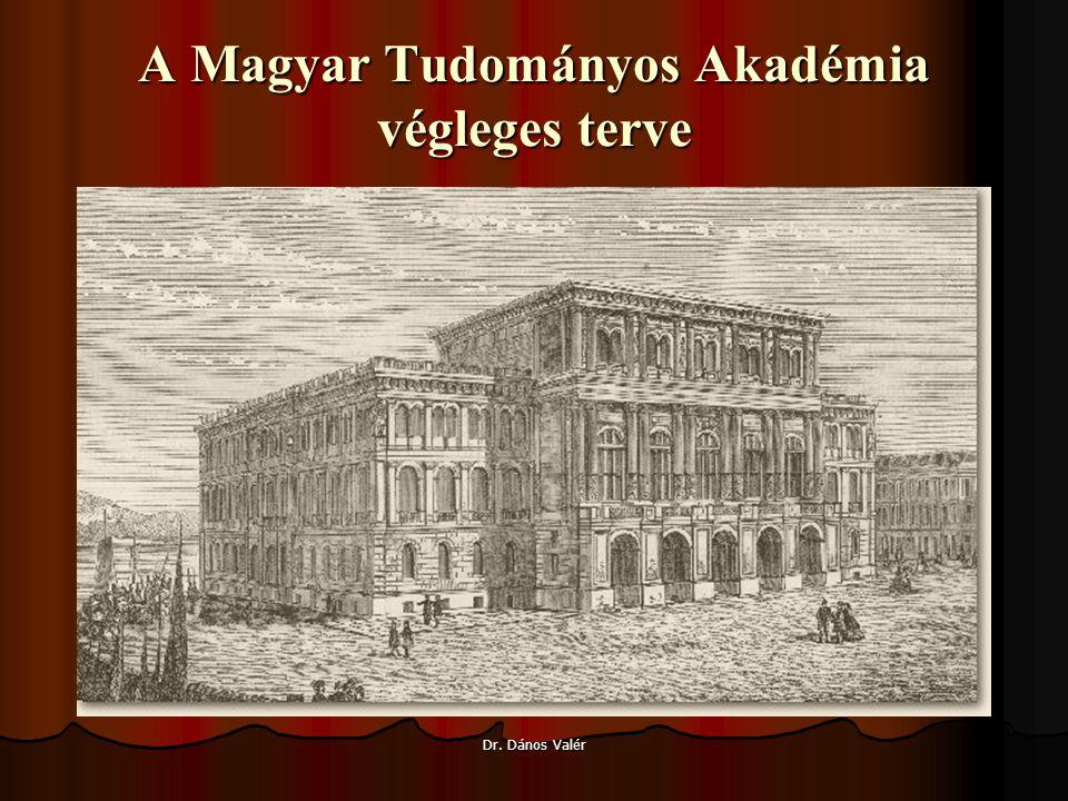 A Magyar Tudományos Akadémia végleges terve Dr. Dános Valér