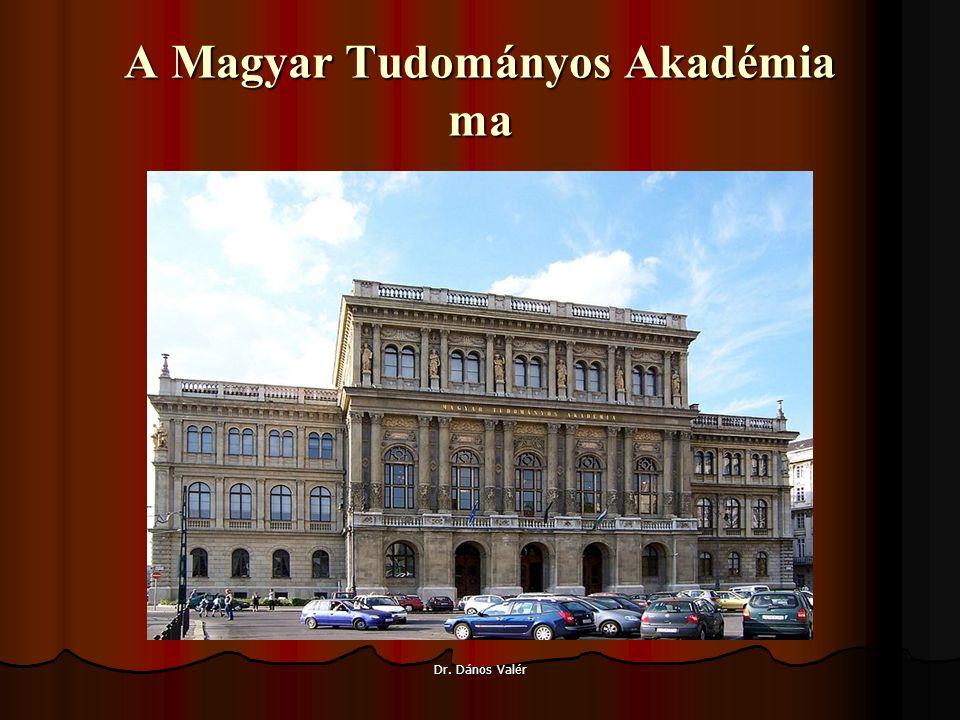 A Magyar Tudományos Akadémia ma Dr. Dános Valér