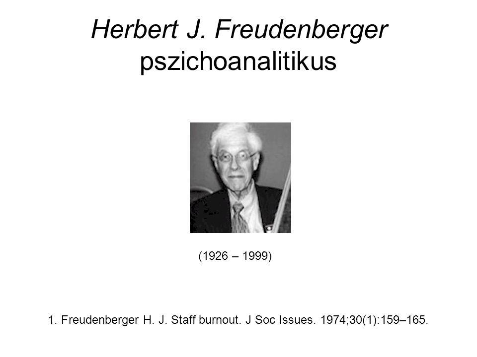 Herbert J. Freudenberger pszichoanalitikus Herbert J. Freudenberger (1974) pszichoanalitikus 1. Freudenberger H. J. Staff burnout. J Soc Issues. 1974;
