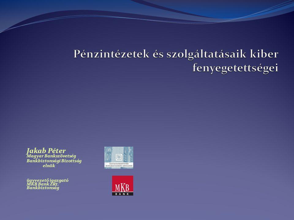 Jakab Péter Magyar Bankszövetség Bankbiztonsági Bizottság elnök ügyvezető igazgató MKB Bank ZRt. Bankbiztonság