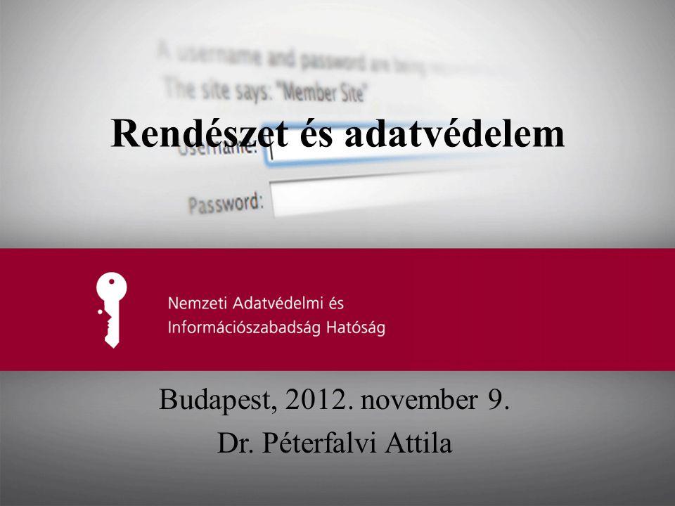 Rendészet és adatvédelem Budapest, 2012. november 9. Dr. Péterfalvi Attila