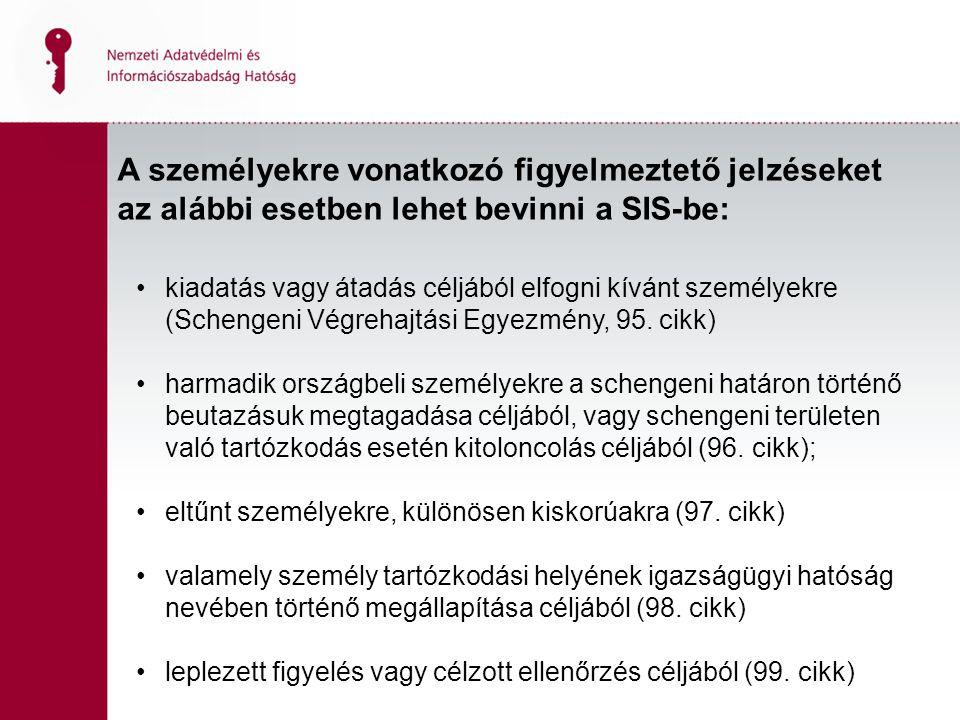 A személyekre vonatkozó figyelmeztető jelzéseket az alábbi esetben lehet bevinni a SIS-be: kiadatás vagy átadás céljából elfogni kívánt személyekre (Schengeni Végrehajtási Egyezmény, 95.
